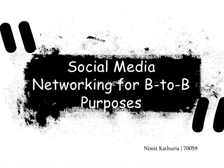 """""""<br />Social Media Networking for B-to-B Purposes<br />""""<br />Nimit Kathuria 