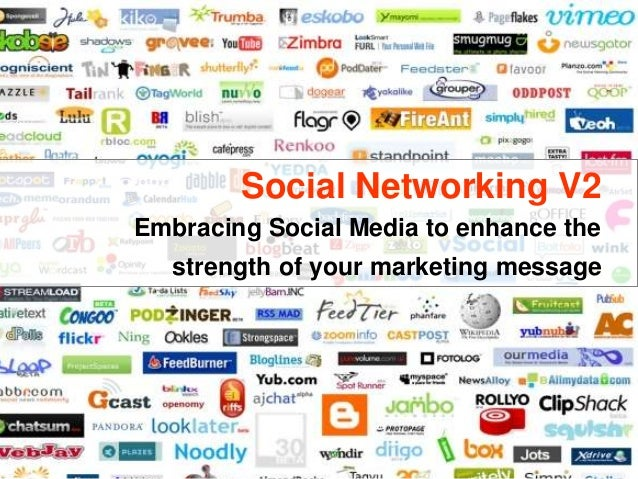 Social Networking V2 Embracing Social Media to enhance the strength of your marketing message