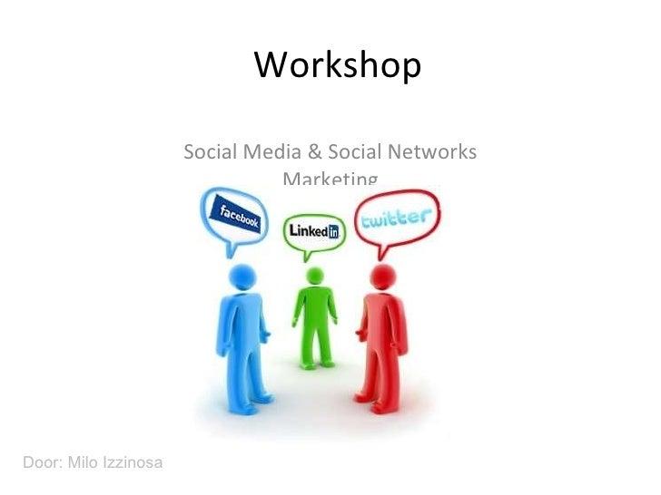 Workshop Social Media & Social Networks Marketing Door: Milo Izzinosa