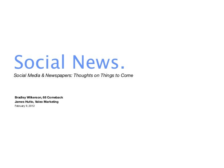 Social News.Social Media & Newspapers: Thoughts on Things to ComeBradley Wilkerson, 68 ComebackJames Hutto, Valeo Marketin...