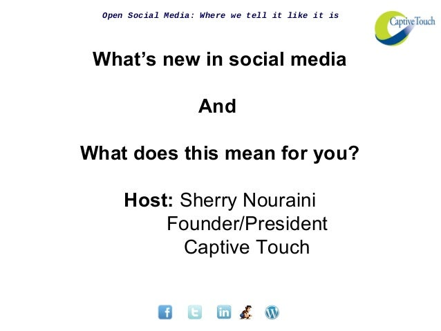 Open Social Media: Where we tell it like it is What's new in social media                    AndWhat does this mean for yo...