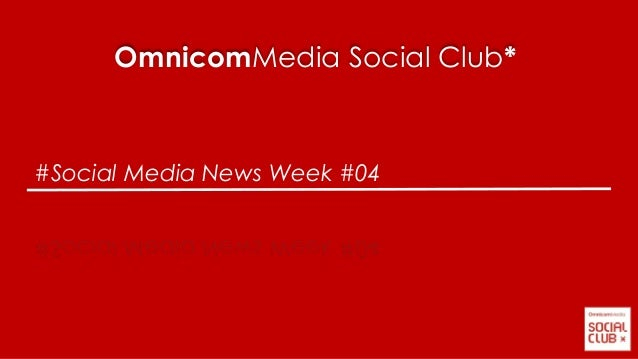 #Social Media News Week #04 OmnicomMedia Social Club*