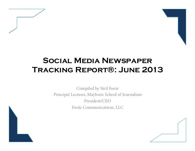 Social Media Newspaper Tracking Report®: June 2013 Compiled by Neil Foote Principal Lecturer, Mayborn School of Journalism...