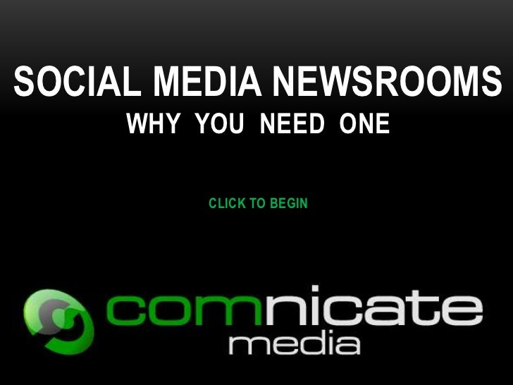 SOCIAL MEDIA NEWSROOMS     WHY YOU NEED ONE          CLICK TO BEGIN