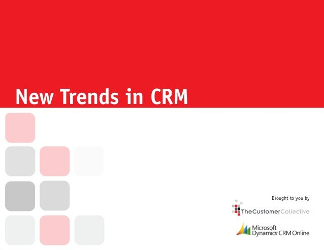 New Trends in CRM                    Brought to you by