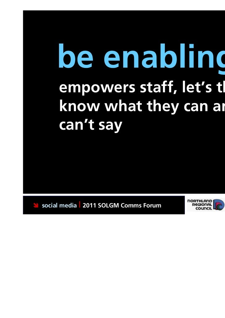 be enabling.       empowers staff, let's them       know what they can and       can't say social media | 2011 SOLGM Comm...