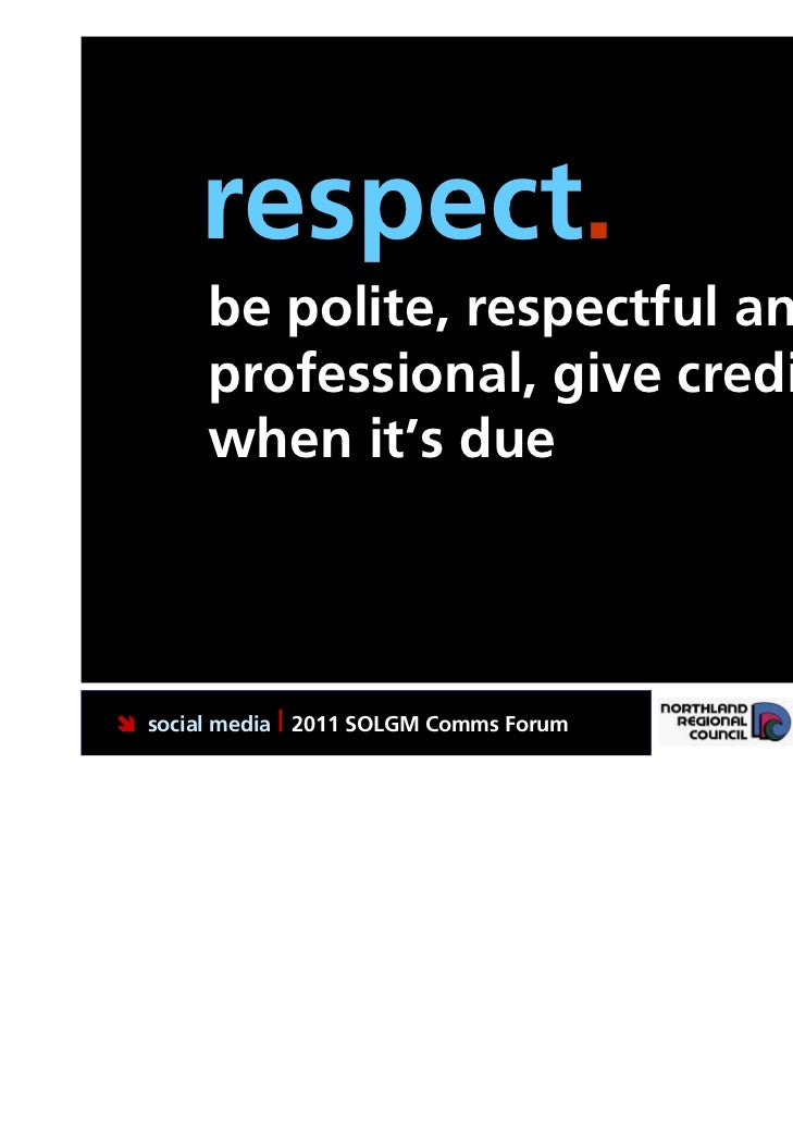 respect.       be polite, respectful and       professional, give credit       when it's due social media | 2011 SOLGM Co...