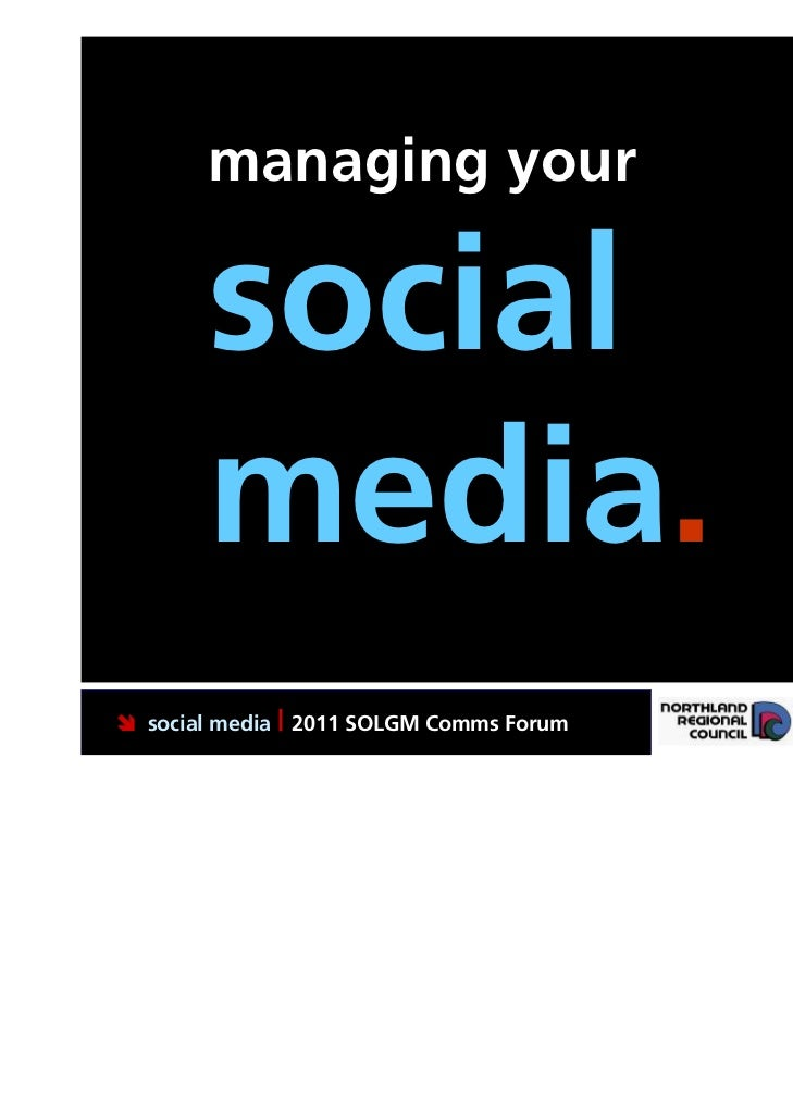 managing your       social       media. social media | 2011 SOLGM Comms Forum   Putting Northland first