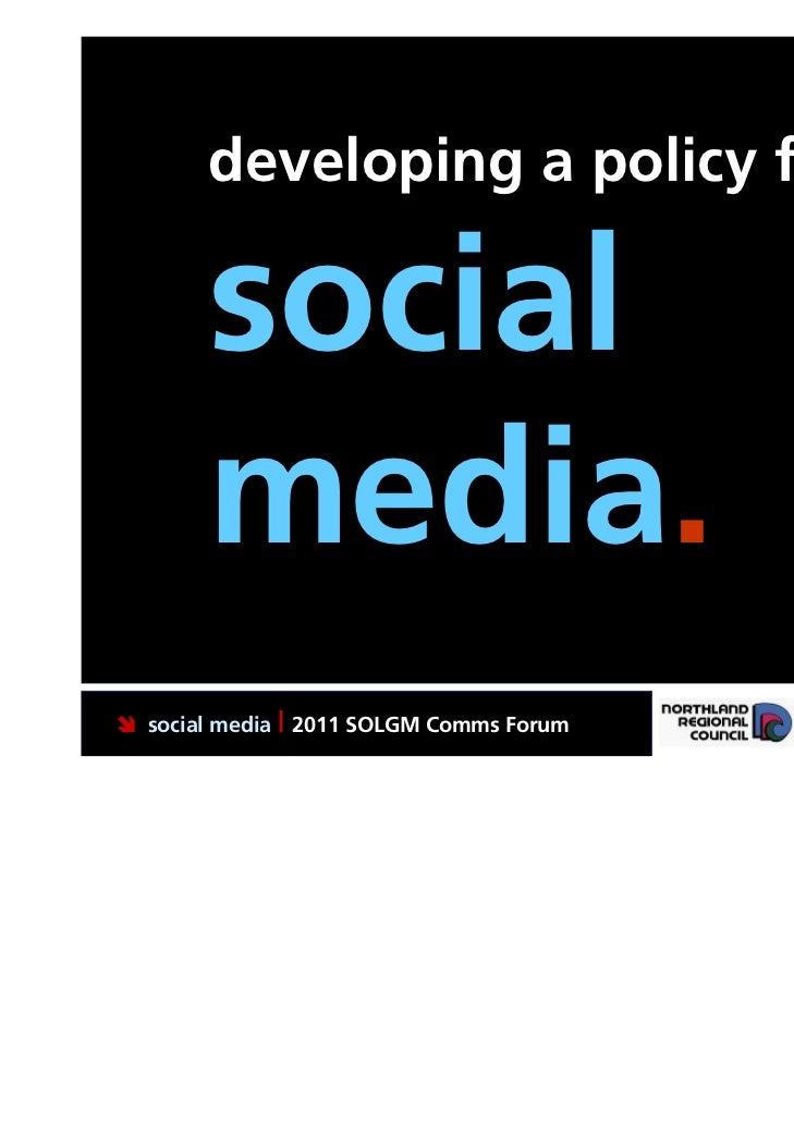 developing a policy for       social       media. social media | 2011 SOLGM Comms Forum   Putting Northland first