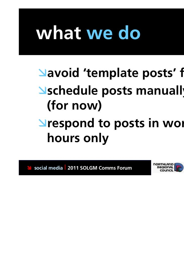 what we do   avoid 'template posts' for all   schedule posts manually    (for now)   respond to posts in working    hou...