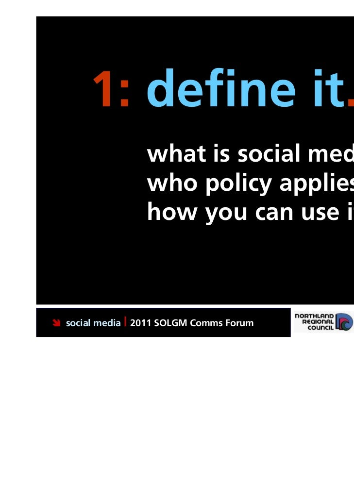 1: define it.                  what is social media?                  who policy applies to?                  how you can ...