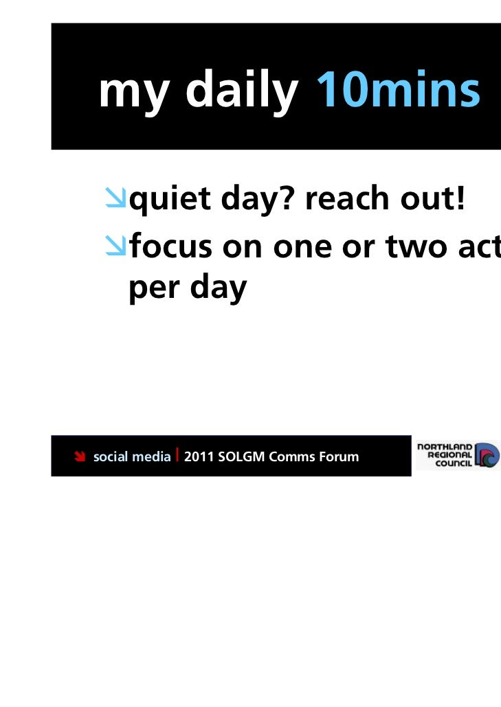 my daily 10mins   quiet day? reach out!   focus on one or two actions    per day social media | 2011 SOLGM Comms Forum ...
