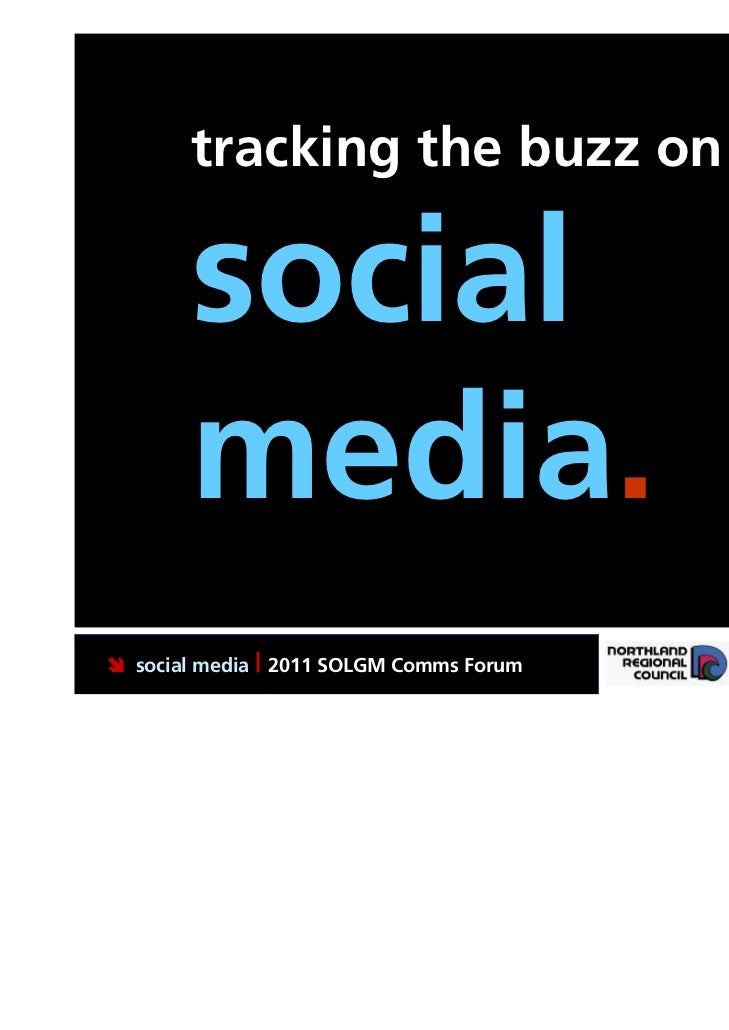 tracking the buzz on       social       media. social media | 2011 SOLGM Comms Forum   Putting Northland first