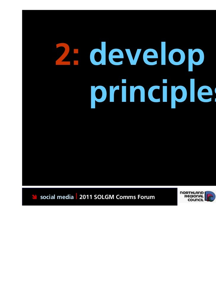 2: develop          principles. social media | 2011 SOLGM Comms Forum   Putting Northland first