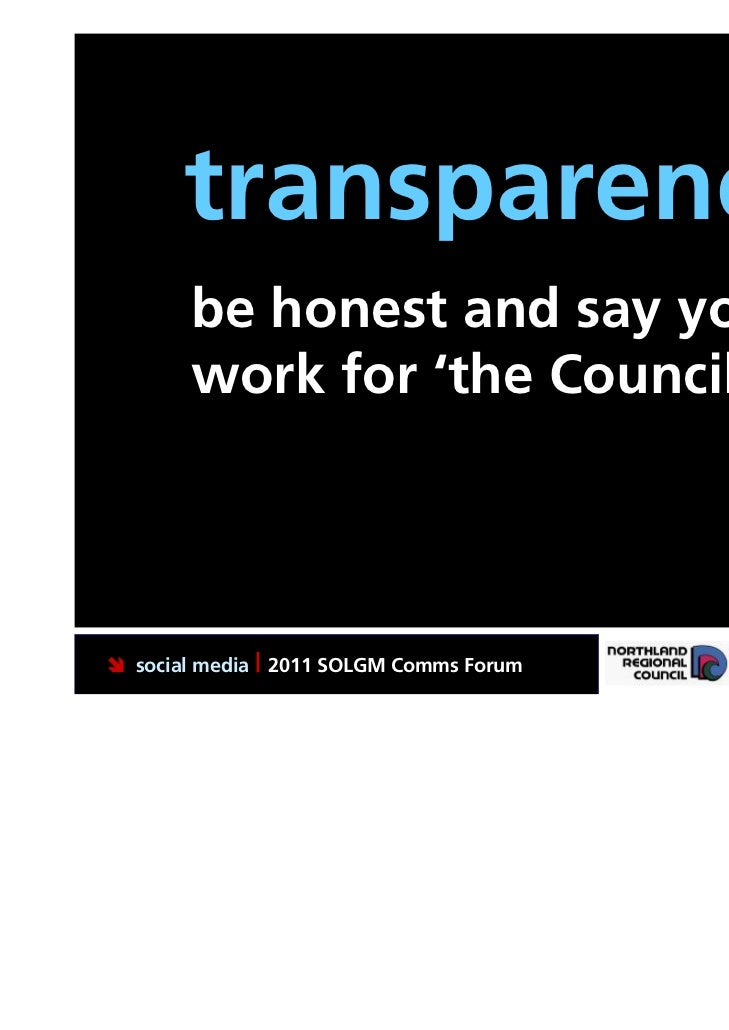 transparency.       be honest and say you       work for 'the Council' social media | 2011 SOLGM Comms Forum   Putting No...