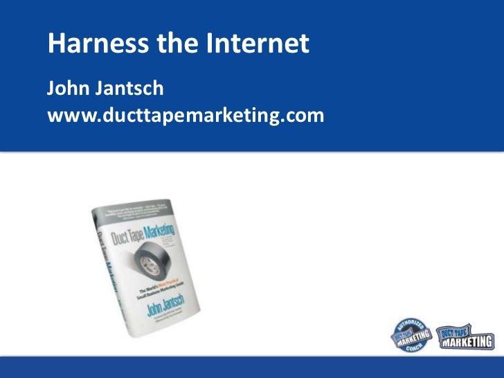 Harness the Internet John Jantsch www.ducttapemarketing.com