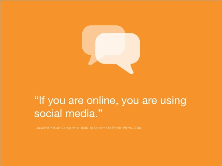 """""""If you are online, you are using social media."""" Universal McCain Comparative Study on Social Media Trends (March 2008)"""