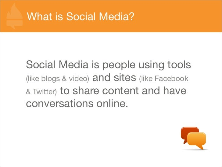 What is Social Media?    Social Media is people using tools (like blogs & video) and sites (like Facebook & Twitter) to sh...