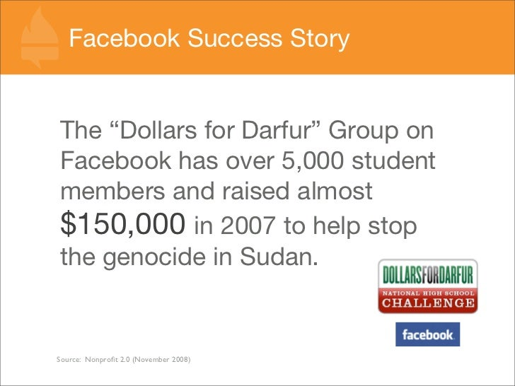 """Facebook Success Story   The """"Dollars for Darfur"""" Group on Facebook has over 5,000 student members and raised almost $150,..."""