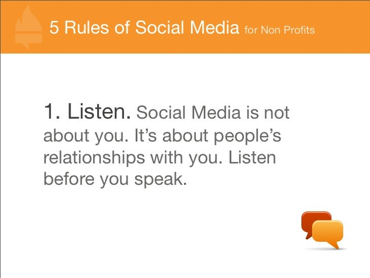 5 Rules of Social Media for Non Profits    1. Listen. Social Media is not about you. It's about people's relationships with...