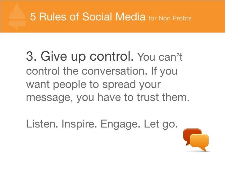 55 Rules of Social Media for Non Profits   Rules of Social Media for Non Profits   3. Give up control. You can't control the...