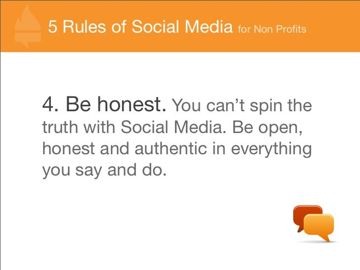55 Rules of Social Media for Non Profits   Rules of Social Media for Non Profits    4. Be honest. You can't spin the truth w...