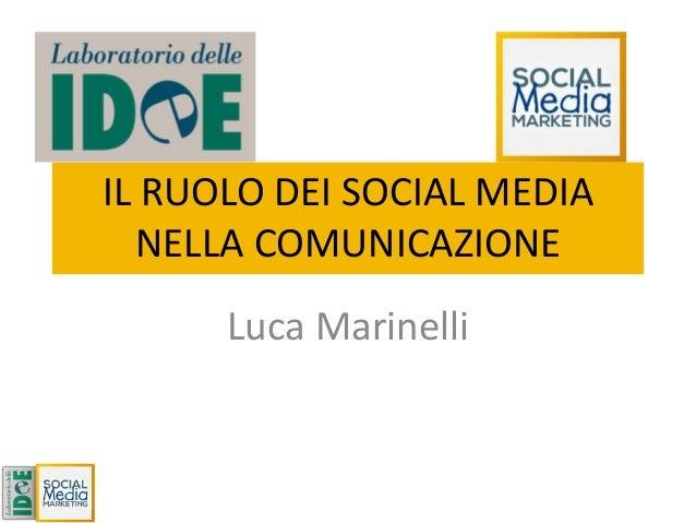 IL RUOLO DEI SOCIAL MEDIA NELLA COMUNICAZIONE Luca Marinelli
