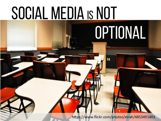 "Social Media is NOT optional Optional h""ps://www.flickr.com/photos/xtrah/4853491803"