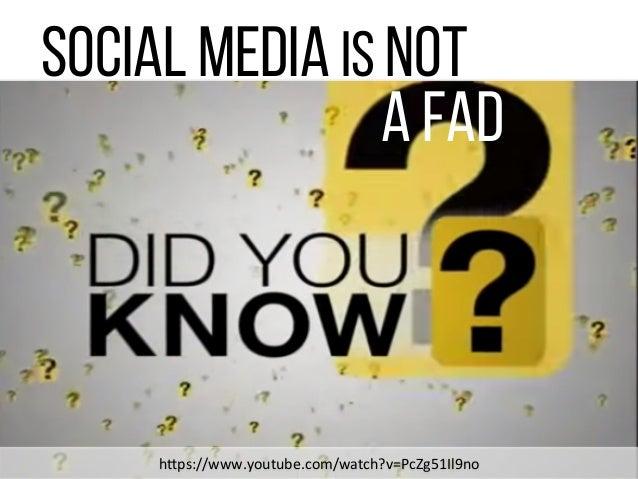 """Social Media is NOT A Fad h""""ps://www.youtube.com/watch?v=PcZg51Il9no"""