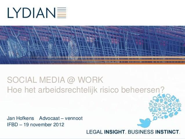 SOCIAL MEDIA @ WORKHoe het arbeidsrechtelijk risico beheersen?Jan Hofkens Advocaat – vennootIFBD – 19 november 2012