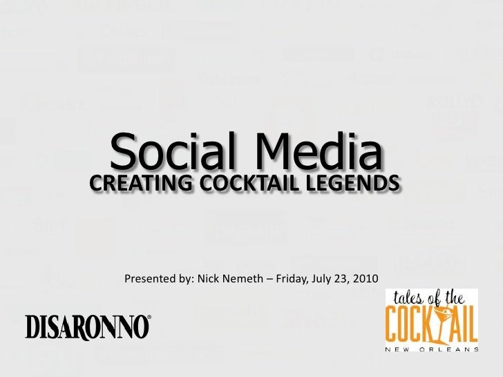 Social Media<br />CREATING COCKTAIL LEGENDS<br />Presented by: Nick Nemeth – Friday, July 23, 2010<br />