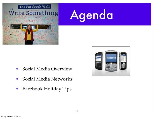 Agenda  • Social Media Overview • Social Media Networks • Facebook Holiday Tips  1 Friday, November 29, 13