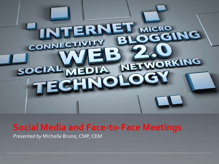 Social Media and Face-to-Face Meetings<br />Presented by Michelle Bruno, CMP, CEM<br />