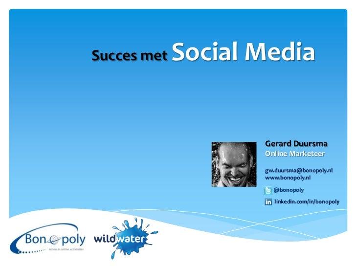 Succes met   Social Media                    Gerard Duursma                    Online Marketeer                    gw.duur...