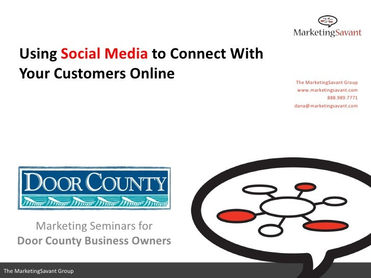 Using Social Media to Connect With      Your Customers Online                 The MarketingSavant Group                   ...