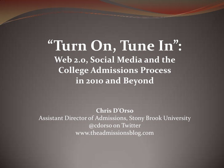 """Turn On, Tune In"":<br />Web 2.0, Social Media and the<br />College Admissions Process<br />in 2010 and Beyond<br />Chris ..."