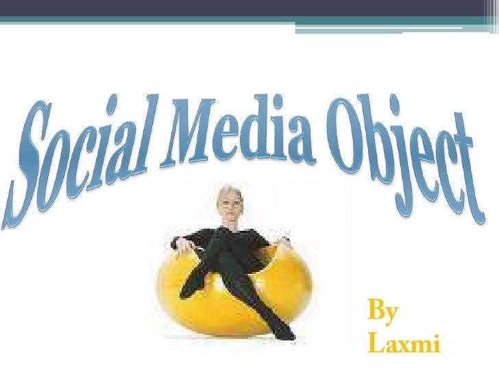 Social Media Object<br />ByLaxmi<br />