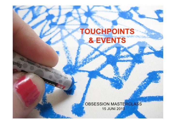 TOUCHPOINTS   & EVENTS      OBSESSION MASTERCLASS        15 JUNI 2010