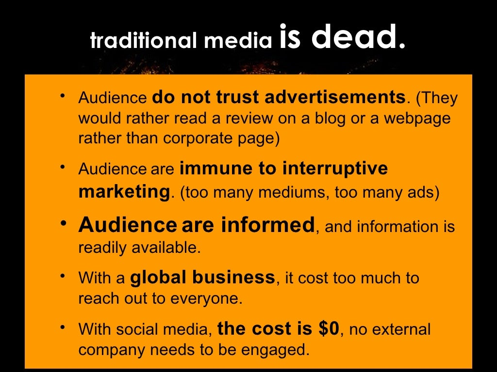 traditional media dead or not Is traditional advertising dead but not both categories of traditional ad) digital marketers stand to gain by traditional ads dying print media isn't dead, it's just moved the advertising 'agency of record' model isn't dead.