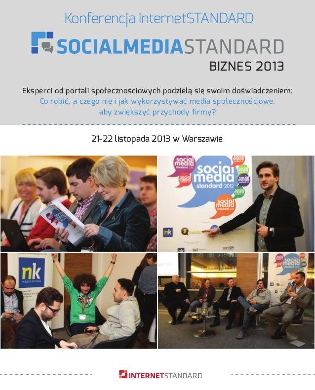 Konferencja internetSTANDARD 21-22 listopada 2013 w Warszawie Eksperci od portali społecznościowych podzielą się swoim doś...