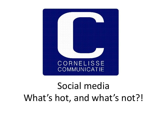 Social media What's hot, and what's not?!
