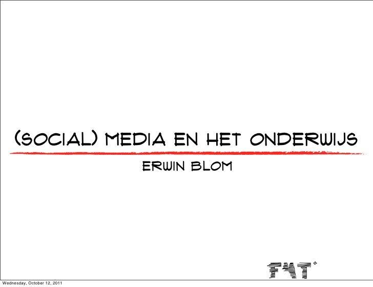 (social) media en het onderwijs                              erwin blomWednesday, October 12, 2011