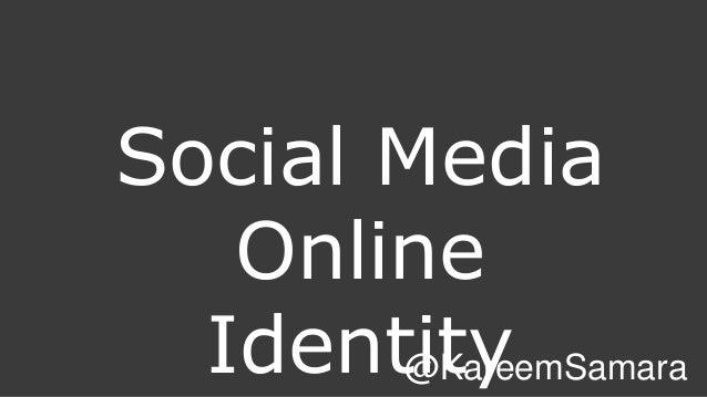 Social Media  Online  Identity @KareemSamara