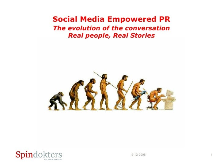Social Media Empowered PR The evolution of the conversation     Real people, Real Stories                           9-12-2...
