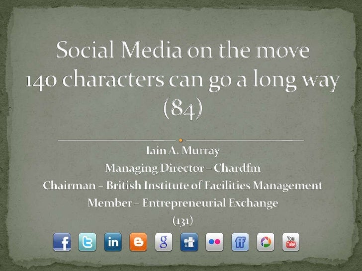 Social Media on the move140 characters can go a long way(84)<br />Iain A. Murray<br />Managing Director – Chardfm<br />Cha...