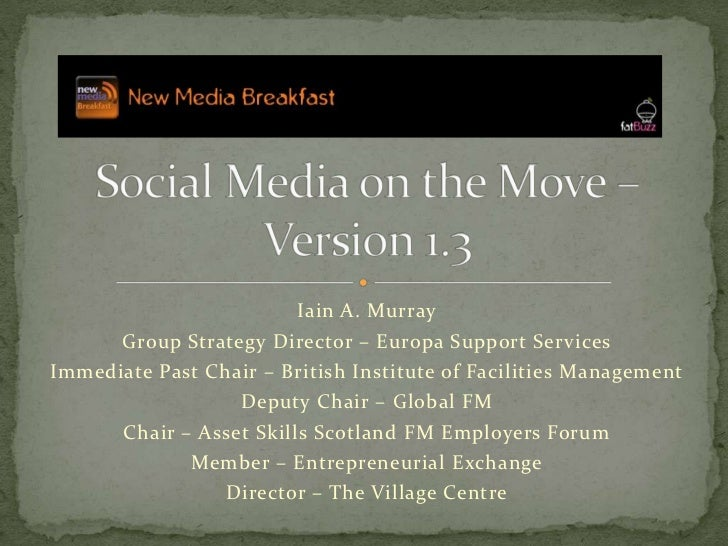 Social Media on the Move – Version 1.3<br />Iain A. Murray<br />Group Strategy Director – Europa Support Services<br />Imm...