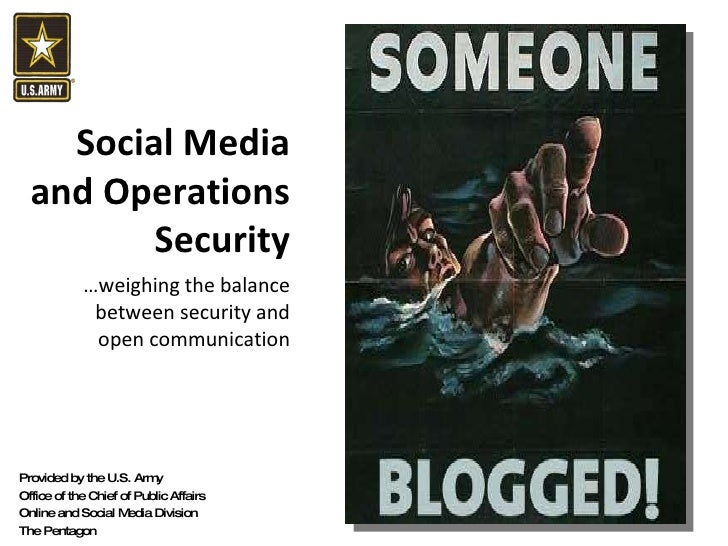 Social Media and Operations Security … weighing the balance between security and open communication Provided by the U.S. A...