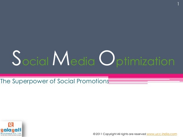 Social Media Optimization The Superpower of Social Promotions 1 © 2011 Copyright All rights are reserved www.ucc-india.com
