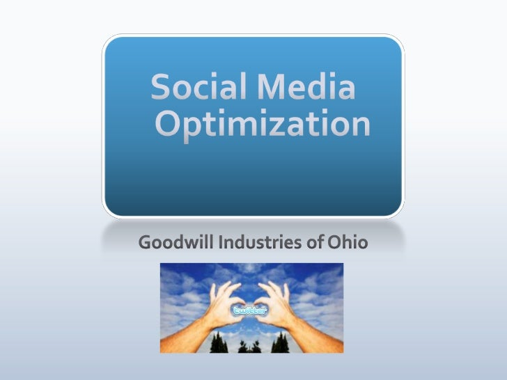 Social Media Optimization<br />Goodwill Industries of Ohio<br />