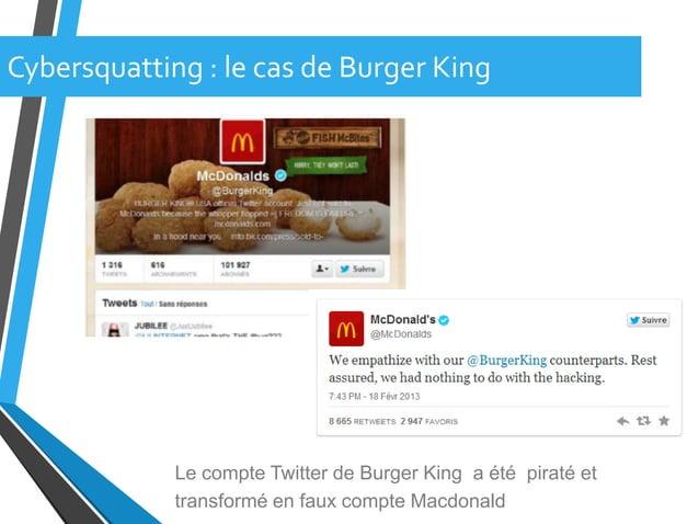 Cybersquatting : le cas de Burger KingLe compte Twitter de Burger King a été piraté ettransformé en faux compte Macdonald
